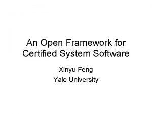 An Open Framework for Certified System Software Xinyu