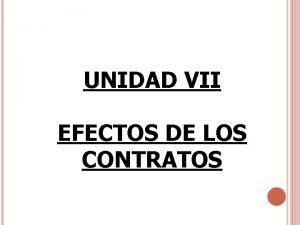 UNIDAD VII EFECTOS DE LOS CONTRATOS Unidad 7
