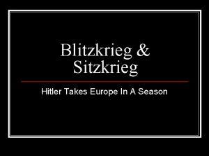 Blitzkrieg Sitzkrieg Hitler Takes Europe In A Season