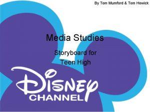 By Tom Mumford Tom Howick Media Studies Storyboard