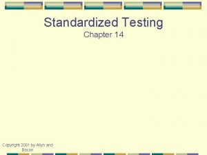 Standardized Testing Chapter 14 Copyright 2001 by Allyn