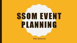 SSOM EVENT PLANNING THE BASICS GENERAL CHECKLIST Pick