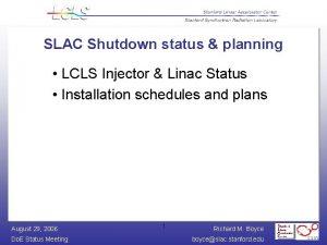 SLAC Shutdown status planning LCLS Injector Linac Status