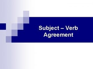 Subject Verb Agreement Simple Agreement A verb must