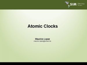 Atomic Clocks Mauricio Lopez mauricio lopezcenam mx The