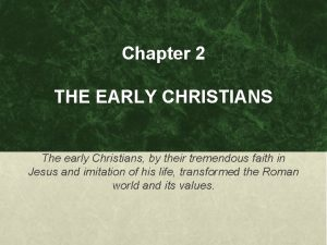 Chapter 2 THE EARLY CHRISTIANS The early Christians