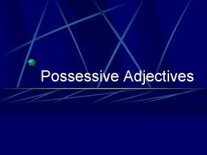 Possessive Adjectives Possessive Adjectives DESCRIBE nouns correct Well