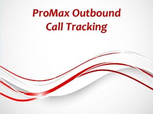 Pro Max Outbound Call Tracking Pro Max Outbound