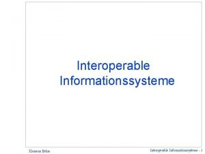 Interoperable Informationssysteme Klemens Bhm Interoperable Informationssysteme 1 Aufbau