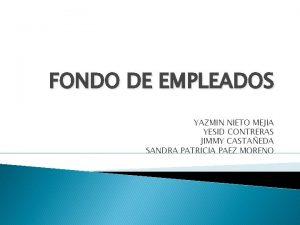 FONDO DE EMPLEADOS YAZMIN NIETO MEJIA YESID CONTRERAS
