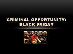 CRIMINAL OPPORTUNITY BLACK FRIDAY BLACK FRIDAY Black Friday