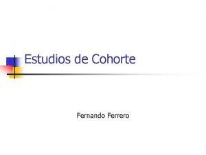 Estudios de Cohorte Fernando Ferrero Estudios Observacionales n