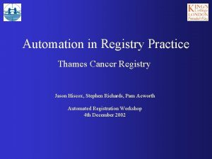 Automation in Registry Practice Thames Cancer Registry Jason