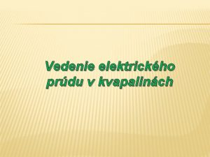 Vedenie elektrickho prdu v kvapalinch u vieme elektrick