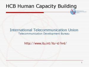 HCB Human Capacity Building International Telecommunication Union Telecommunication