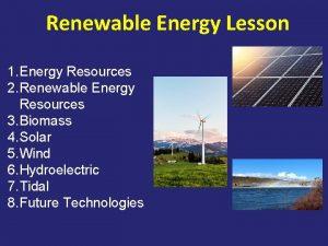 Renewable Energy Lesson 1 Energy Resources 2 Renewable