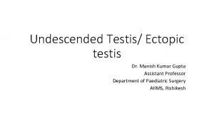 Undescended Testis Ectopic testis Dr Manish Kumar Gupta