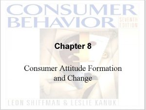 Chapter 8 Consumer Attitude Formation and Change Attitudes