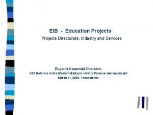 EIB in Brief EIB Education Projects Directorate Industry