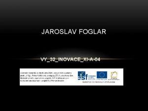 JAROSLAV FOGLAR VY32INOVACEXIA04 JAROSLAV FOGLAR Spisovatel knih pro