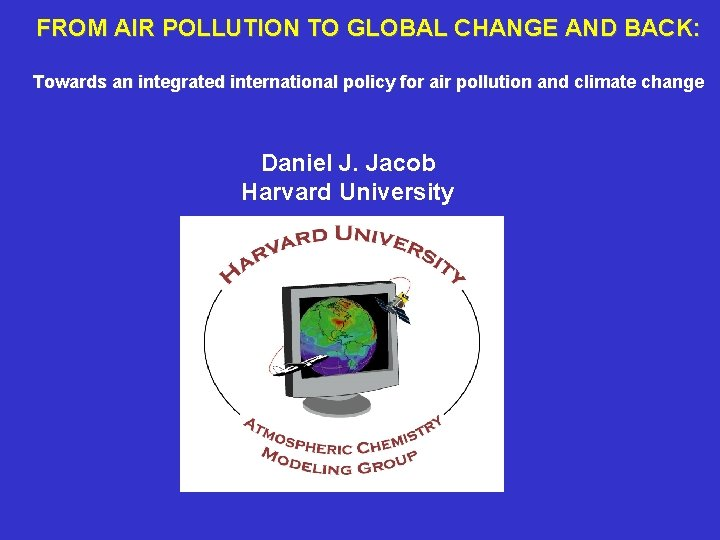FROM AIR POLLUTION TO GLOBAL CHANGE AND BACK