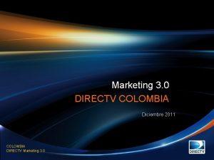Marketing 3 0 DIRECTV COLOMBIA Diciembre 2011 COLOMBIA