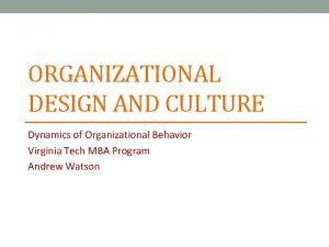 ORGANIZATIONAL DESIGN AND CULTURE Dynamics of Organizational Behavior