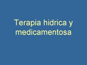 Terapia hidrica y medicamentosa Terapia hidrica y medicamentosa