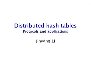 Distributed hash tables Protocols and applications Jinyang Li