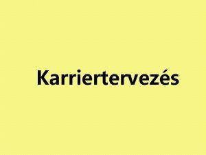 Karriertervezs Kzeljv 1 Szakdolgozatom tmjnak kivlasztsa 2 Megfelel