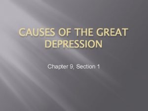 CAUSES OF THE GREAT DEPRESSION Chapter 9 Section