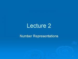 Lecture 2 Number Representations 1 Number Representations Decimal