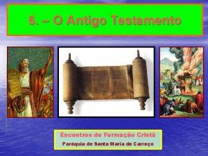 6 O Antigo Testamento Encontros de Formao Crist