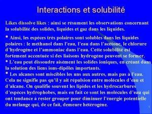 Interactions et solubilit Likes dissolve likes ainsi se