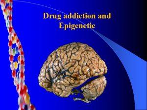Drug addiction and Epigenetic What is Addiction Disease