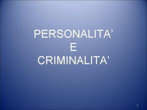 PERSONALITA E CRIMINALITA 1 Francesco Rovetto Ord Psicologia