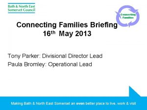 Connecting Families Briefing 16 th May 2013 Tony