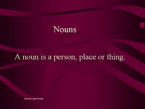 Nouns A noun is a person place or