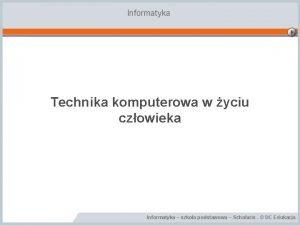 Informatyka Technika komputerowa w yciu czowieka Informatyka szkoa