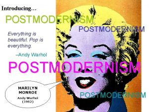 Introducing POSTMODERNISM Everything is beautiful Pop is everything