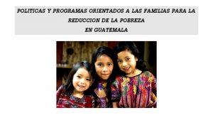POLITICAS Y PROGRAMAS ORIENTADOS A LAS FAMILIAS PARA