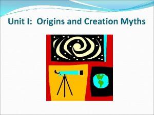 Unit I Origins and Creation Myths Creation Myth