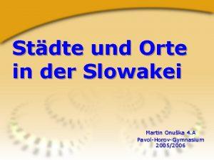 Stdte und Orte in der Slowakei Martin Onuka