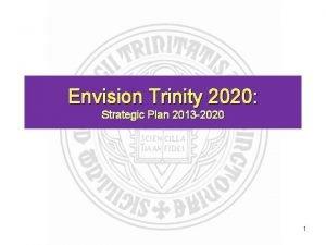Envision Trinity 2020 Strategic Plan 2013 2020 1