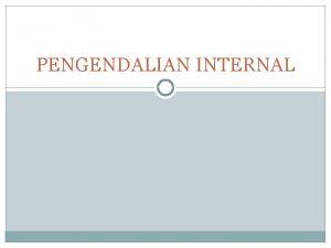 PENGENDALIAN INTERNAL SISTEM AKUNTANSI Merupakan metode dan prosedur