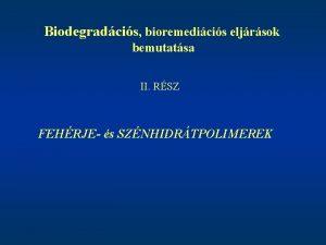 Biodegradcis bioremedicis eljrsok bemutatsa II RSZ FEHRJE s