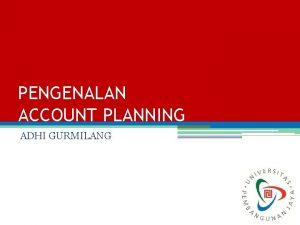 PENGENALAN ACCOUNT PLANNING ADHI GURMILANG Kekuatan account planning