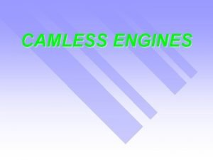 CAMLESS ENGINES Introduction CAMS Control the breathing channels