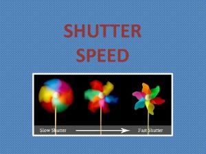 SHUTTER SPEED WHAT IS SHUTTER SPEED Shutter speed