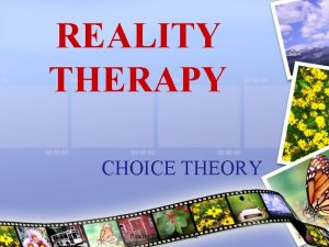 REALITY THERAPY CHOICE THEORY Reality Therapy in School